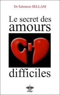 Salomon Sellam - Le secret des amours difficiles.