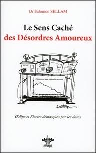 Salomon Sellam - Le sens caché des désordres amoureux - Oedipe et Electre démasqués par les dates.