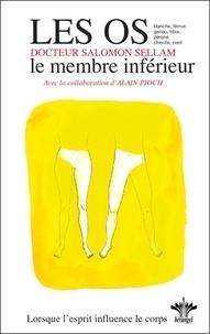 Salomon Sellam - Lorsque l'esprit influence le corps - Volume 10, Psychosomatique Clinique de l'appareil ostéo-articulaire, Le membre inférieur.