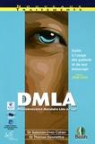 Salomon-Yves Cohen et Thomas Desmettre - DMLA (Dégénérescence Maculaire Liée à l'Age) - Guide à l'usage des patients et de leur entourage.