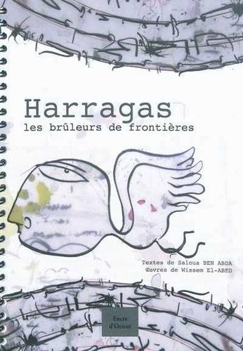 Saloua Benabda et Wissem El Abed - Harragas, les brûleurs de frontières.