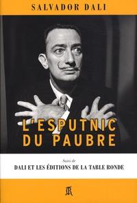 Salvador Dali - L'esputnic du paubre - Suivi de Dali et les éditions de la Table Ronde.