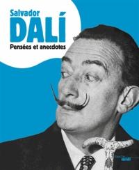 Salvador Dali - Pensées et anecdotes.
