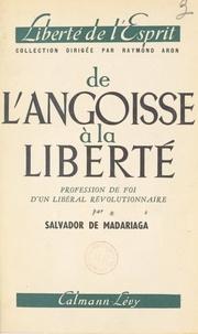 Salvador de Madariaga et Raymond Aron - De l'angoisse à la liberté - Profession de foi d'un libéral révolutionnaire.