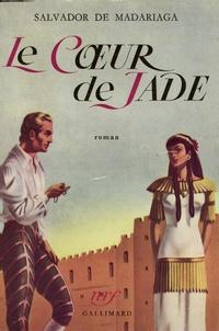 Salvador de Madariaga - Le coeur de Jade.