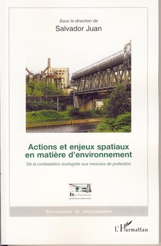 Collectif et Salvador Juan - Actions et enjeux spatiaux en matière d'environnement - De la contestation écologiste aux mesures de protection.
