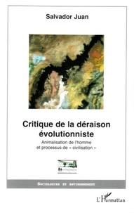 Salvador Juan - Critique de la déraison évolutionniste : animalisation de l'homme et processus de civilisation.