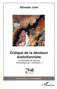 """Salvador Juan - Critique de la déraison évolutionniste - Animalisation de l'homme et processus de """"civilisation""""."""