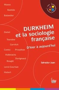 Salvador Juan - Durkheim et la sociologie française - D'hier à aujourd'hui.