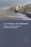 Salvador Juan et Stéphane Corbin - Le littoral en tensions - Rigidités, stratégies d'adaptation et préservation écologique.