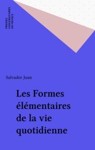 Salvador Juan - Les formes élementaires de la vie quotidienne.