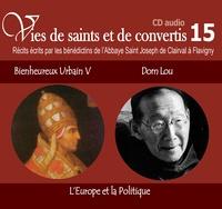 Rassemblement à son image - Bienheureux Urbain V et Dom Lou - L'Europe et la politique. 1 CD audio