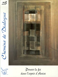 Jean-Marc Aveline et Christian Salenson - Chemins de Dialogue N° 28, Décembre 2006 : Penser la foi dans l'esprit d'Assise.