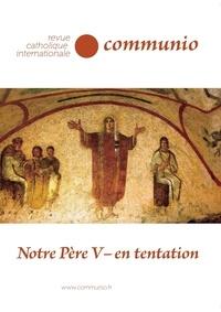 Communio - Communio N° 261, janvier-févr : Notre Père - Tome 5, En tentation.