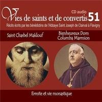 Abbaye St Joseph de Clairval - Vies de saints et convertis - Saint Charbel Maklouf - Bienheureux Dom Columba Marmion. 1 CD audio