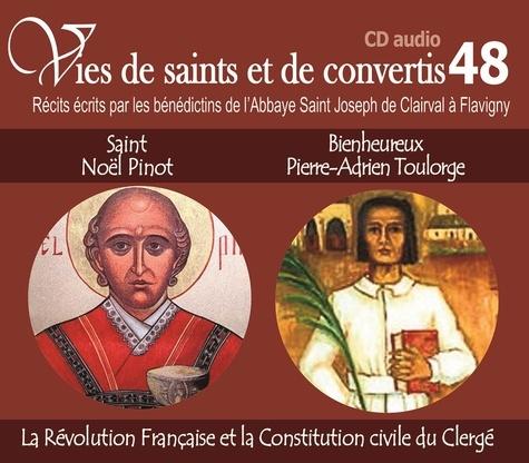 Collectif - Vies de saints et de convertis - Saint Noël Pinot et bienheureux Pierre-Adrien Toulorge, la Révolution française et la constitution civile du clergé.
