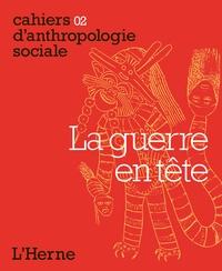 Salvatore D'Onofrio et Claude-François Baudez - La guerre en tête.