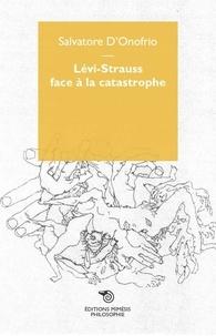 Salvatore D'Onofrio - Levi-Strauss face à la catastrophe - Rien n'est joué, nous pouvons tout reprendre.