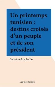 Salvatore Lombardo - UN PRINTEMPS TUNISIEN. - Destins croisés d'un peuple et de son président.