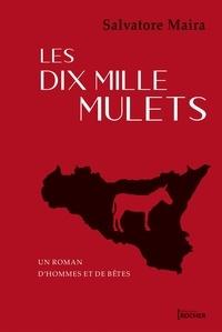 Salvatore Maira - Les dix mille mulets - Un roman d'hommes et de bêtes.