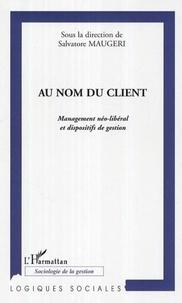 Salvatore Maugeri - Au nom du client - Management néo-libéral et dispositifs de gestion.
