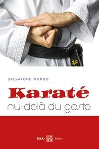 Karaté : au-delà du geste- Synthèse des principes et des éléments essentiels à la compréhension du karaté - Salvatore Murgo pdf epub