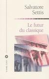 Salvatore Settis - Le futur du classique.