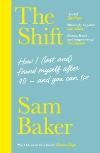 Sam Baker - The Shift - How I (lost and) found myself after 40 – and you can too.