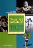 Sam Baruch et Jacques-Olivier Baruch - Nous, les enfants de 1928 - De la naissance à l'âge adulte.