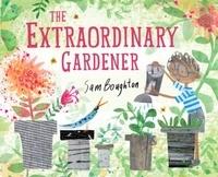 Sam Boughton - The Extraordinary Gardener.