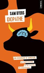 Sam Byers - Idiopathie, un roman d'amour, de narcissisme et de vaches en souffrance.