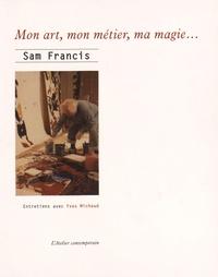 Sam Francis et Yves Michaud - Mon art, mon métier, ma magie....