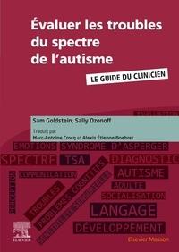 Sam Goldstein et Sally Ozonoff - Evaluer les troubles du spectre de l'autisme - Le guide du clinicien.