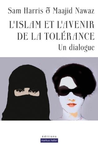 L'islam et l'avenir de la tolérance. Un dialogue