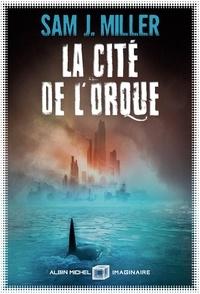 Sam J. Miller - La Cité de l'orque.