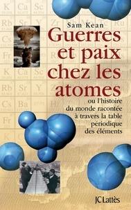 Sam Kean - Guerres et paix chez les atomes.