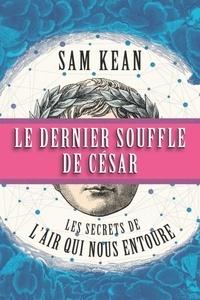 Téléchargement gratuit de livres sur google Le dernier souffle de César  - Les secrets de l'air qui nous entoure 9782832303283 par Sam Kean (Litterature Francaise)