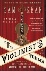 Sam Kean - The Violinist's Thumb - And Other Lost Tales of Love, War, and Genius, as Written by Our Genetic Code.