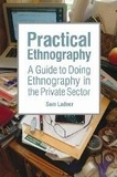 Sam Ladner - Practical Ethnography - A Guide to Doing Ethnography in the Private Sector.
