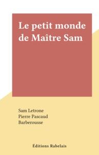 Sam Letrone et Pierre Pascaud - Le petit monde de Maître Sam.