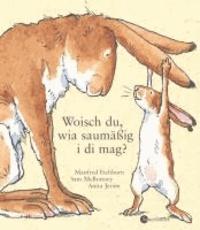 Sam McBratney et Anita Jeram - Woisch du, wia saumäßig i di mag? - Übertragen ins Schwäbische von Manfred Eichhorn.