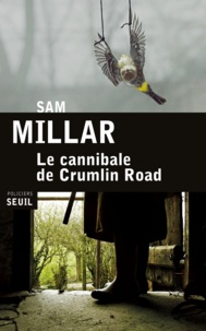 Sam Millar - Le cannibale de Crumlin road.