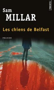 Sam Millar - Les chiens de Belfast.