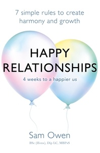 Sam Owen - Happy Relationships - 7 simple rules to create harmony and growth.