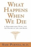 Sam Parnia - What Happens When We Die?: A Groundbreaking Study Into the Nature of Life and Death.