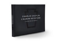 Sam Stourdzé et Carole Sandrin - Charlie Chaplin, l'album Keystone - L'invention de Charlot.