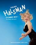 Sam Stourdzé et Anne Lacoste - Philippe Halsman - Etonnez-moi !.