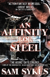 Sam Sykes - An Affinity for Steel - The Aeons' Gate Omnibus.