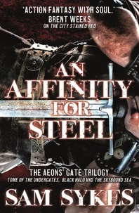 Sam Sykes - An Affinity for Steel - The Aeons' Gate Trilogy.