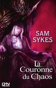 Sam Sykes - La porte des Eons Tome 2 : La Couronne du Chaos.